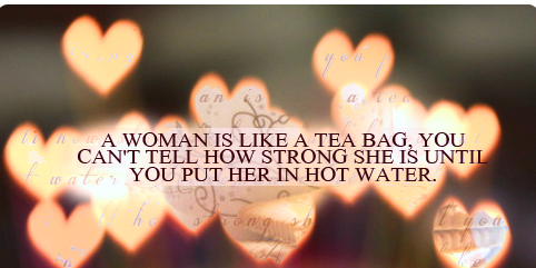 _woman is like tea bag