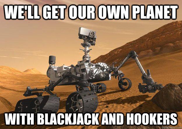 With blackjack and hookers, ya!