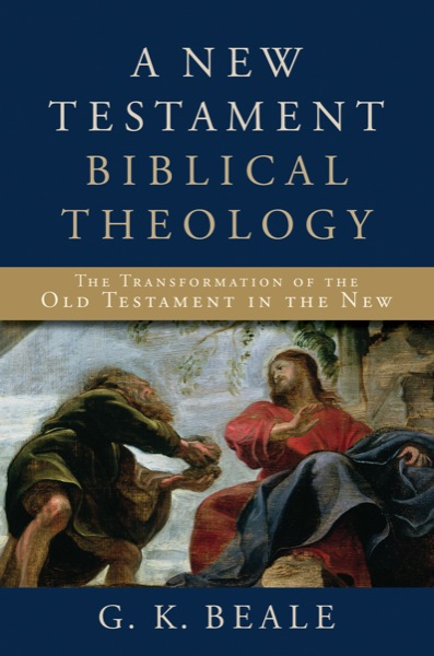 G.K. Beale New Testament Theology