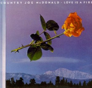country-joe-love-is-a-fire