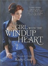 The Girl with the Windup Heart (Steampunk Chronicles) by Kady Cross (2)