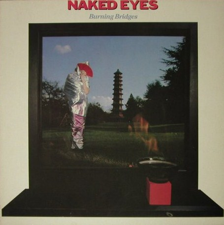 Naked Eyes - Burning Bridges