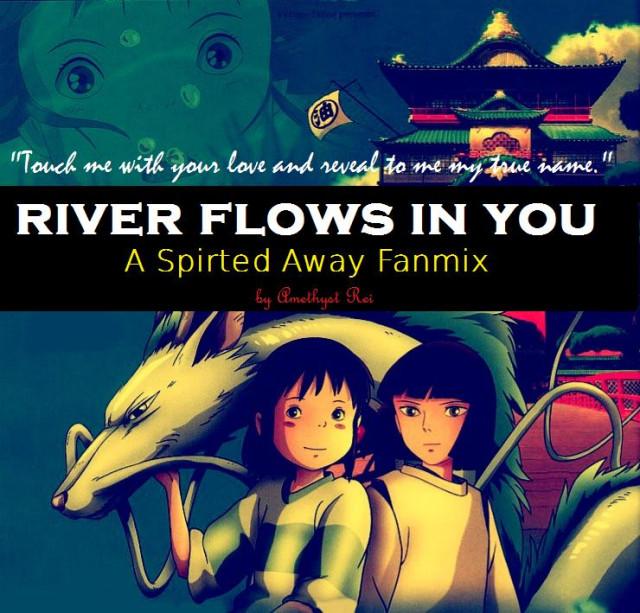 Fanmix River Flows In You Chihiro Kohaku Spiritedxaway Livejournal