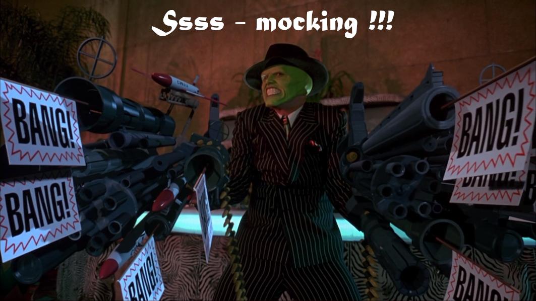Ssss-mocking!!!