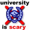University is scary