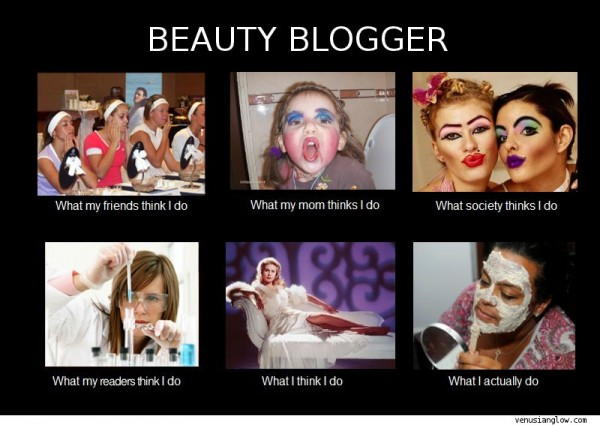 beauty-blogger what-they-think-i-do