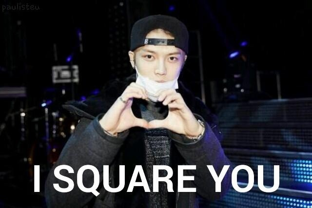 I square you