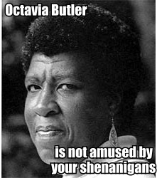 Octavia Butler is not amused by your shenanigans