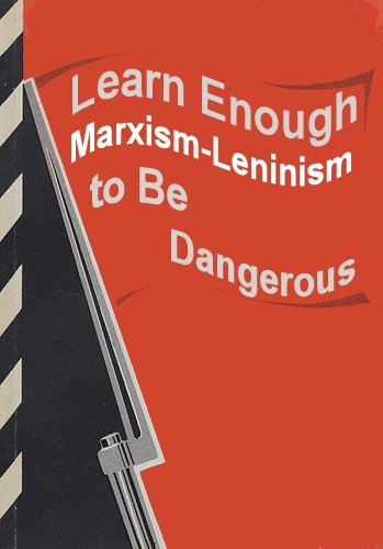 Learn Enough Marxism-Leninism to Be Dangerous