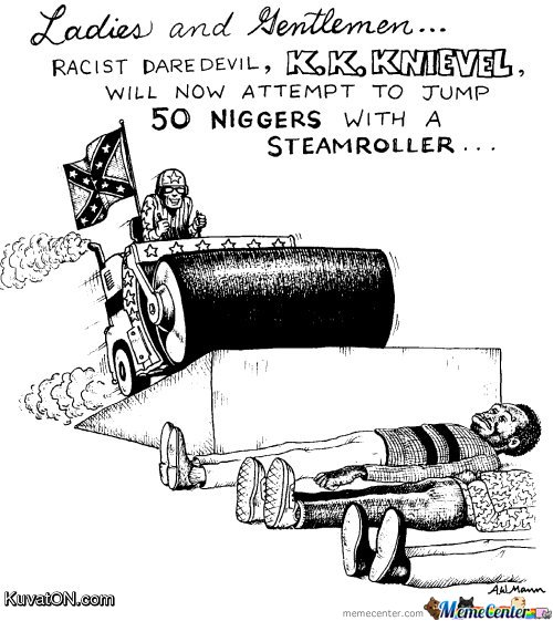 Racist-Daredevil-K-K-Knievel-will-now-attempt-to-jump-50-niggers-with-a-steamroller_o_120087