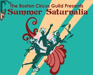 Summer Saturnalia presented by the Boston Circus Guild