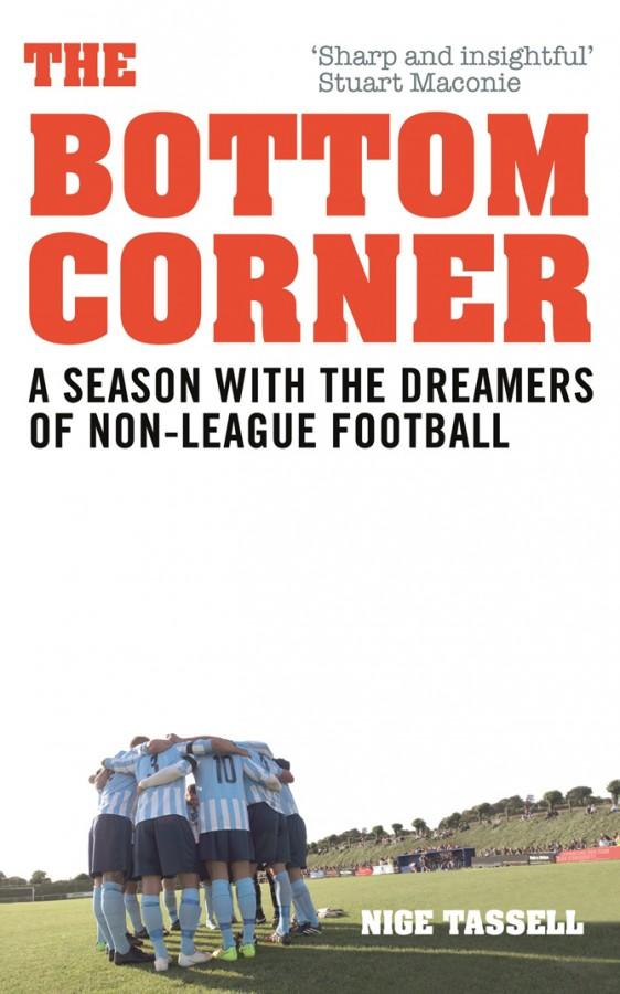 The Bottom Corner. Hope, Glory And Non-League Football