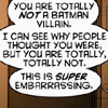 Dialogue bubble: 'You are totally NOT a Batman villain. I can see why people thought you were, but you are totally, totally not. This is SUPER embarrassing.'