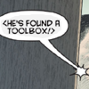 Dialogue bubble: '<He's found a toolbox!>'