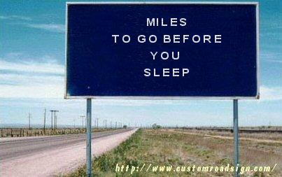 """Miles to go before you sleep."""