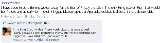 I have seen 3 different words for the fear of Friday, the 13th. The only thing scarier would be if there were 10 more. #friggatriskaidekaphobia #paraskavedekatriaphobia #triskaidekaphobia