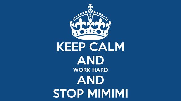 keep-calm-and-work-hard-and-stop-mimimi
