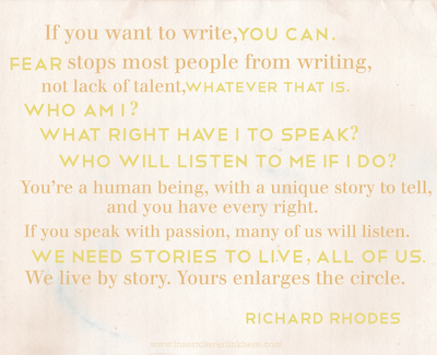 If you want to write, you can. Fear stops most people from writing, not lack of talent, whatever that is. QUOTE, Richard Rhodes