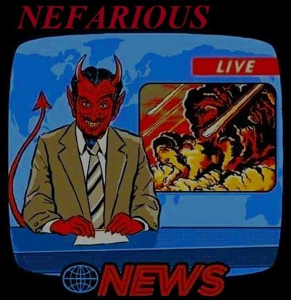 NEFARIOUS NEWS