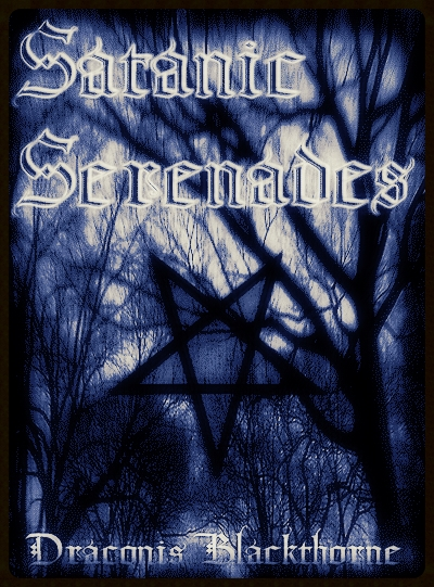 Satanic Serenades by Draconis Blackthorne