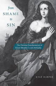 from shame to sin the christian transformation of sexual morality in late antiquity by kyle harper