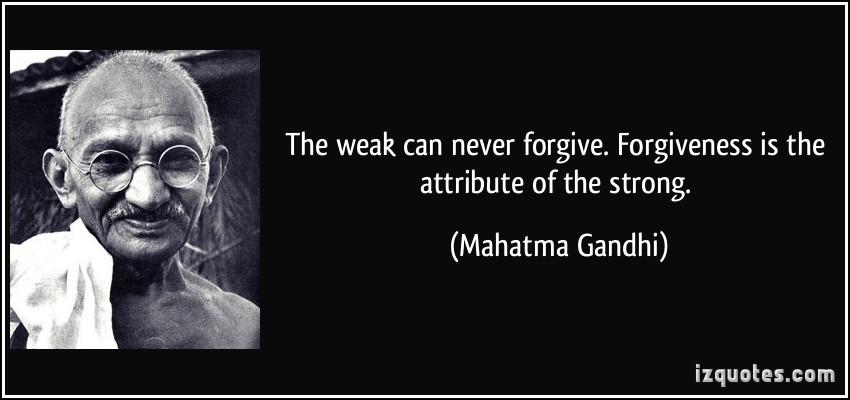 Слабые не способны прощать. Прощать — свойство сильного. Махатма Ганди