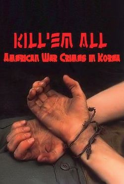 Убить всех. Военные преступления США в Корее / BBC: Kill 'em all - American War Crimes in Korea