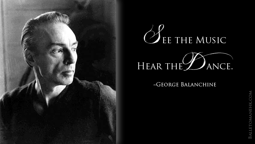 """""""See the music, hear the dance."""" ~George Balanchine https://balletomanehk.com/category/artistry/"""