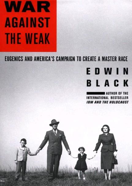 https://www.amazon.com/War-Against-Weak-Eugenics-Americas/dp/0914153293