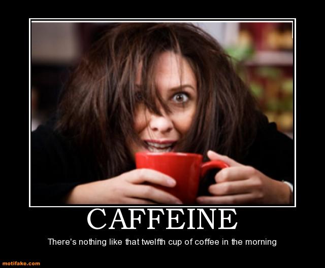 caffeine-caffeine-addict-coffee-demotivational-posters-1358126453