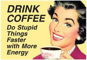 drink-coffee-do-stupid-things-with-more-energy