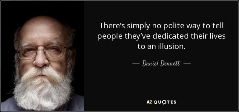 Не существует вежливого способа разъяснить людям то, что они посвятили свою жизнь иллюзиям. (с) Дэниэль Деннетт