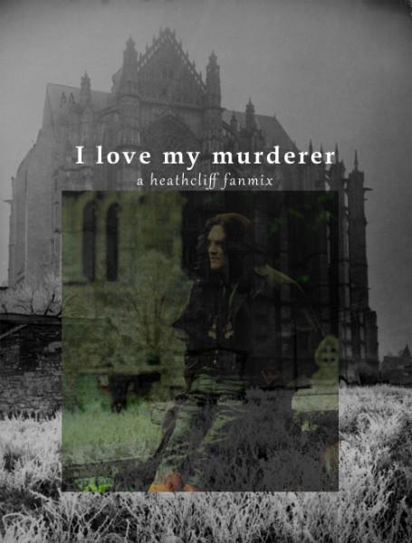 I love my murderer - a heathcliff fanmix
