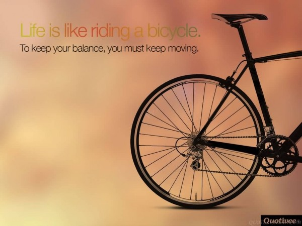 life-is-like-riding-a-bicycle-in-order-to-keep-your-balance-you-must-keep-moving-7