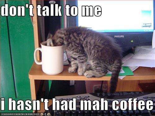 don't talk to me - i hasn't had mah coffee.JPG