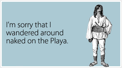 I'm sorry that I wandered around naked on the Playa.