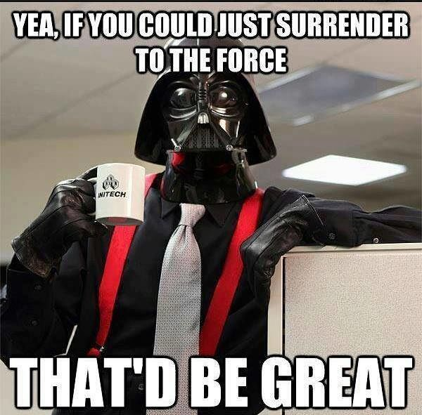 Funny-Star-War-Meme-Yea-If-You-Could-Just-Surrender-To-The-Force-Thatd-Be-Great-Picture.jpg