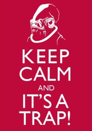 keep calm-its a trap