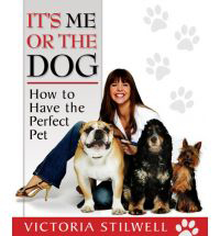 It's Me or the Dog - How to Have the Perfect Pet by Victoria Stilwell