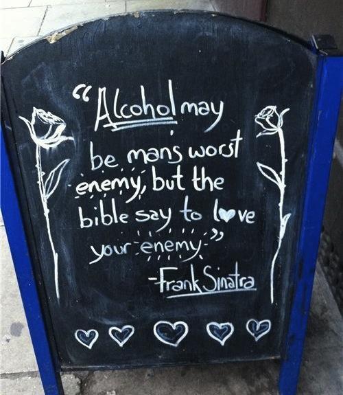 Может, алкоголь и злейший враг человека, но Библия говорит Люби своих врагов