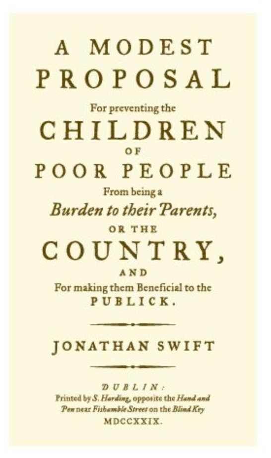 irony modest proposal jonathan swift The irony in swift's modest proposal  (a modest proposal, swift, j) the lines quoted above have been taken from jonathan swift's 1729 essay a modest proposal for preventing the children of poor people from being a burden to their parents or country,.