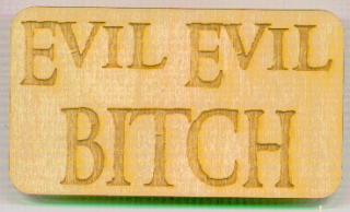 Evil, Evil B****