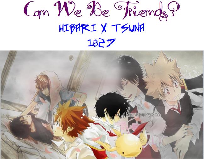 Can We Be Friends? •†• Hibari X Tsuna: jongsaur_rawr