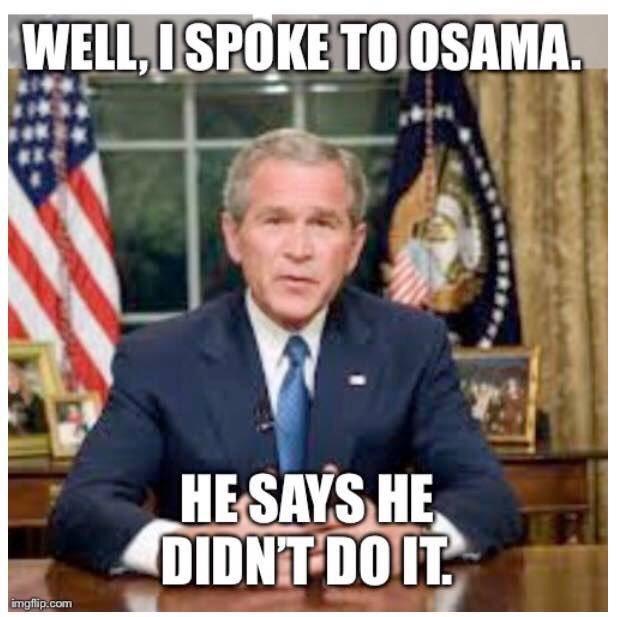 на фотографии Буша младшего написано - я разговаривал с Осамой, он сказал что не делал этого
