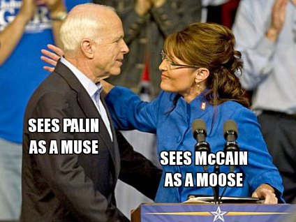 SEES PALIN AS A MUSE / SEES McCAIN AS A MOOSE