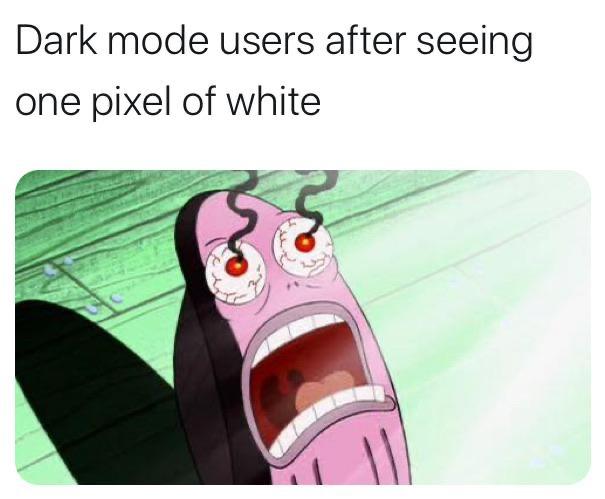 Тот кто использует темные темы после того как увидел единственный белый пиксель
