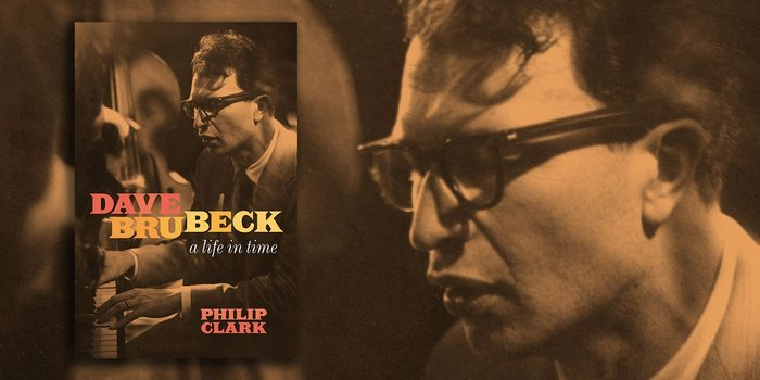 Philip Clark - Dave Brubeck. A Life in Time 2020