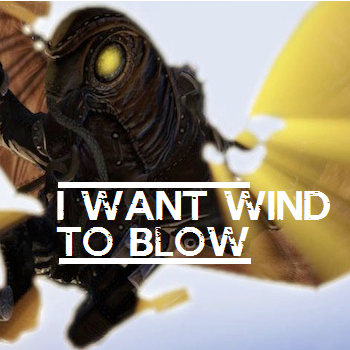 i want wind to blow