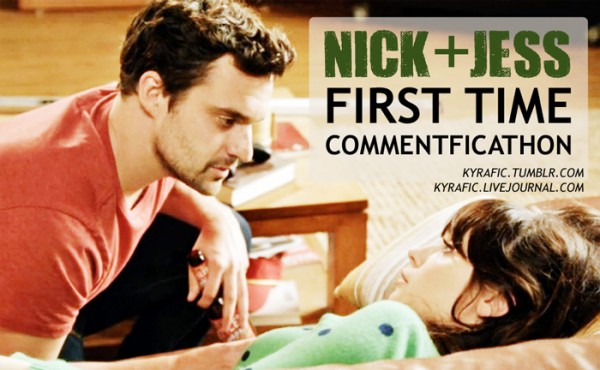 Nick + Jess First Time Commentficathon