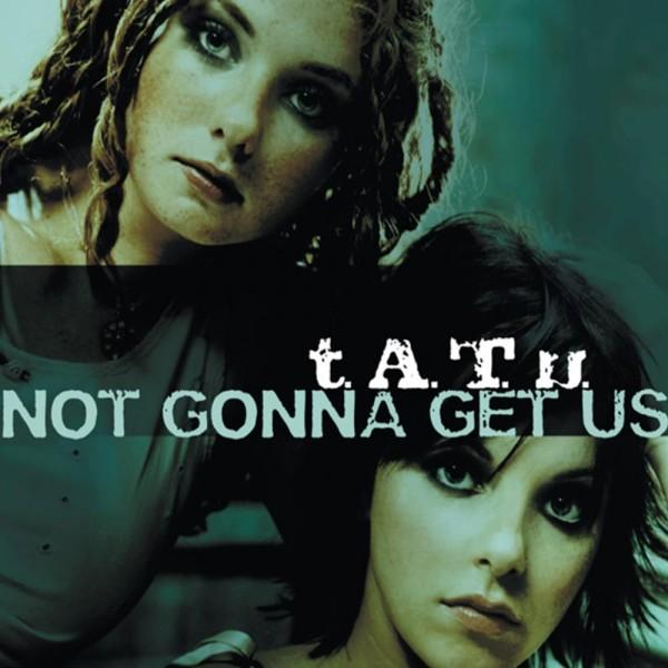t.A.T.u. - Not Gonna Get Us.jpg